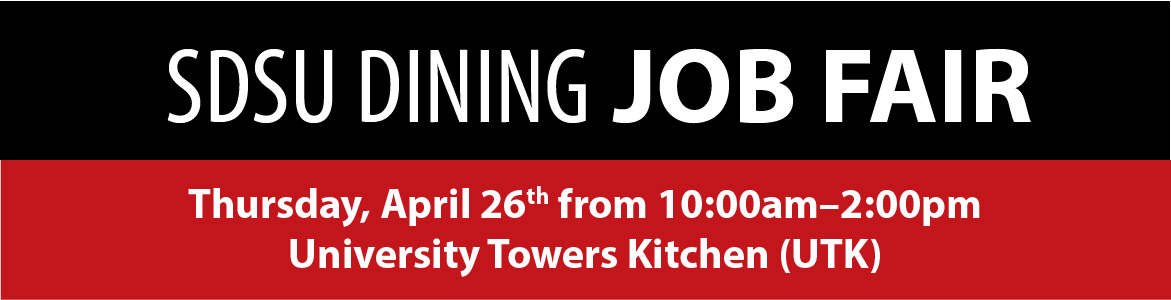 SDSU Dining Job Fair. Thursday, April 26, 2018 from 10 AM to 2 PM at University Towers Kitchen (UTK).
