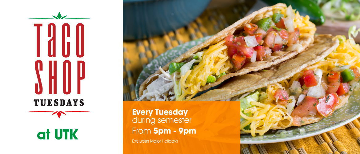 Taco Shop Tuesdays at UTK. Every Tuesday during semester from 5 p.m. to 9 p.m. Excludes major holidays.