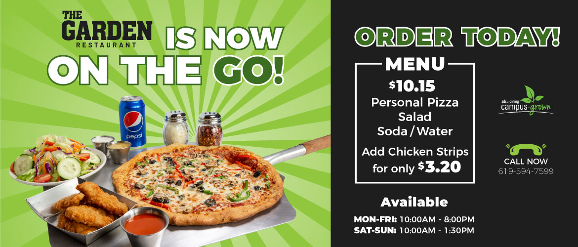 The Garden is now on the go! Personal pizza, salad, and soda or water for $10.15. Add chicken strips for only $3.20. Available Monday through Friday, 10 am to 8 pm, and Saturday and Sunday from 10 am to 1:30 pm. Call now to 619-594-7599. Order today!