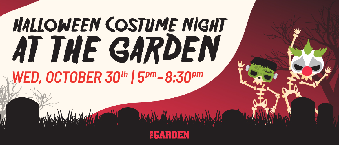 Halloween Costume Night and The Garden. Wednesday, October 30 from 5pm to 8:30pm