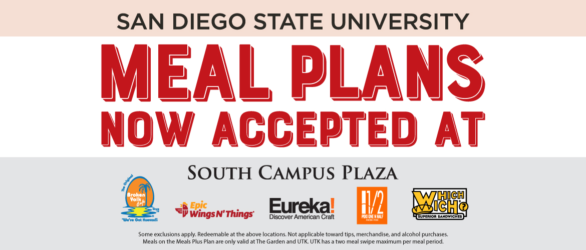 Meal plans now accepted at Broken Yolk, Epic Wings N' Things, Eureka!, Poki One n Half, and Which Wich, all located at South Campus Plaza. Some exclusions apply. Not applicable toward tips, merchandise, and alcohol purchases. Meals on the Meals Plus Plan are only valid at The Gardn and UTK. UTK has a two meal swipe maximum per meal period.