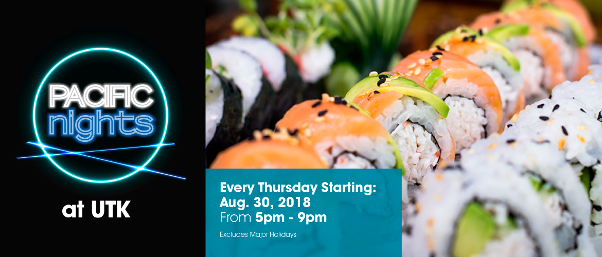 Pacific Nights at UTK. Every Thursday starting August 30, 2018 from 5pm-9pm. Excludes Major Holidays.